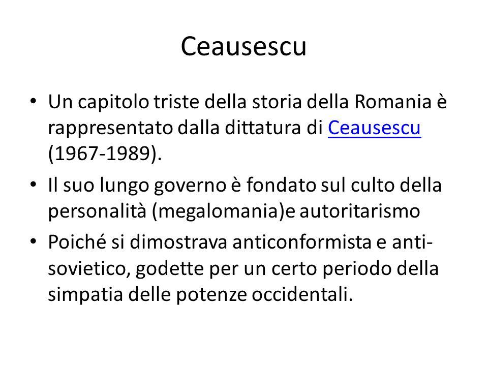 Ceausescu Un capitolo triste della storia della Romania è rappresentato dalla dittatura di Ceausescu (1967-1989).