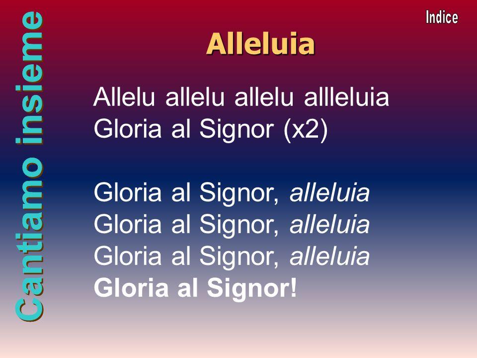 Alleluia Allelu allelu allelu allleluia Gloria al Signor (x2)