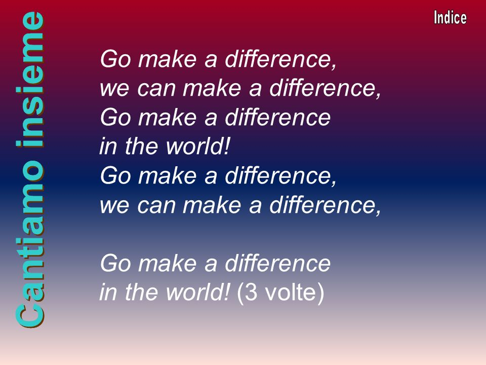 we can make a difference, Go make a difference in the world!
