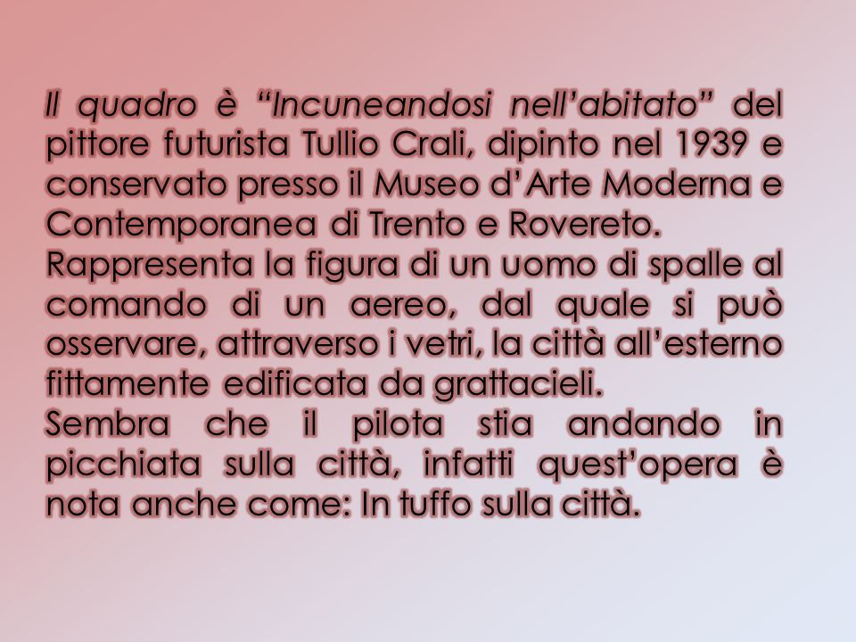 Il quadro è Incuneandosi nell'abitato del pittore futurista Tullio Crali, dipinto nel 1939 e conservato presso il Museo d'Arte Moderna e Contemporanea di Trento e Rovereto.