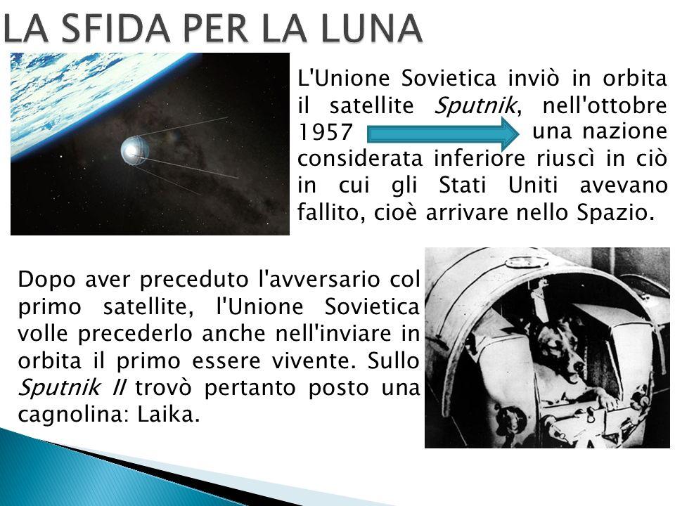 LA SFIDA PER LA LUNA L Unione Sovietica inviò in orbita il satellite Sputnik, nell ottobre 1957.