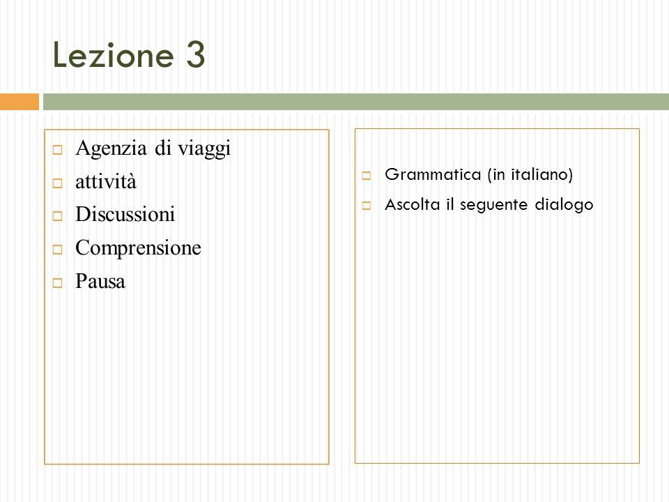 Lezione 3 Agenzia di viaggi attività Discussioni Comprensione Pausa