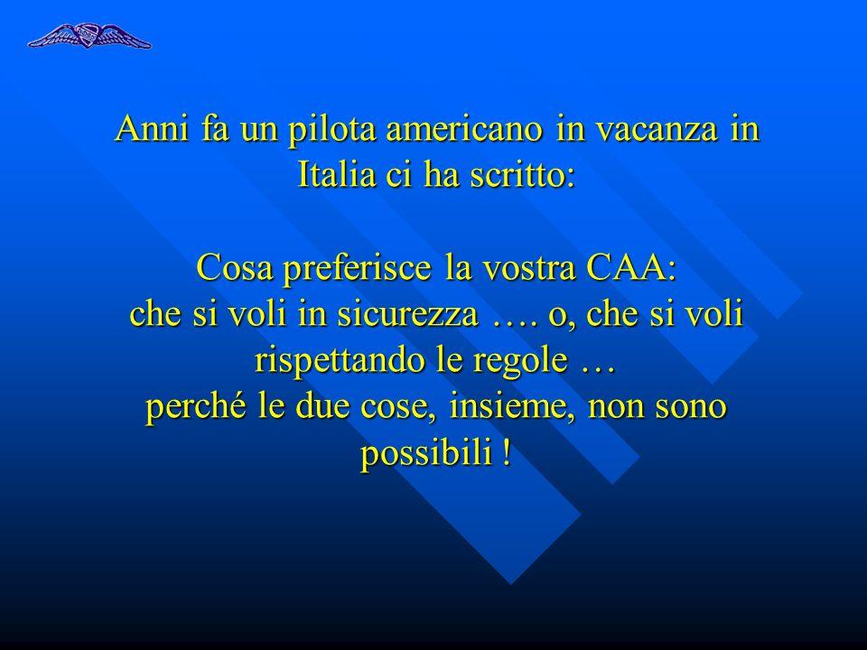 Anni fa un pilota americano in vacanza in Italia ci ha scritto: Cosa preferisce la vostra CAA: che si voli in sicurezza ….