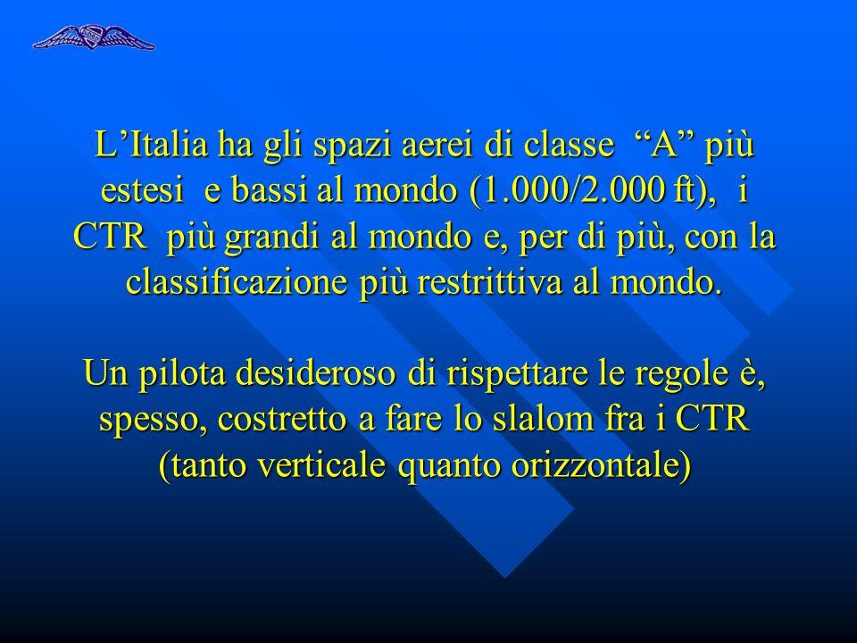 L'Italia ha gli spazi aerei di classe A più estesi e bassi al mondo (1.000/2.000 ft), i CTR più grandi al mondo e, per di più, con la classificazione più restrittiva al mondo.