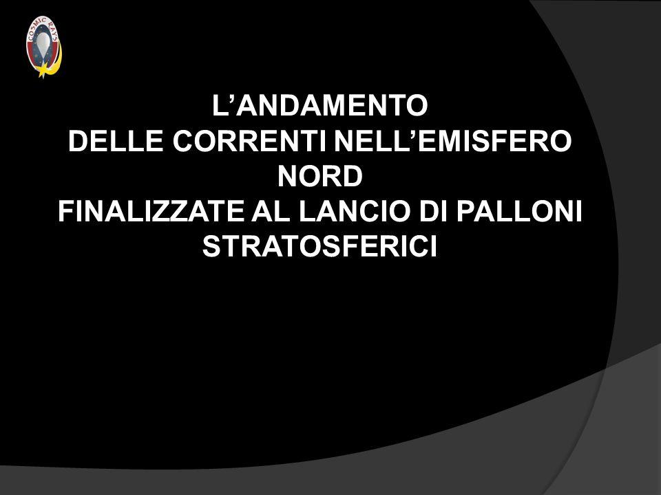 L'ANDAMENTO DELLE CORRENTI NELL'EMISFERO NORD FINALIZZATE AL LANCIO DI PALLONI STRATOSFERICI