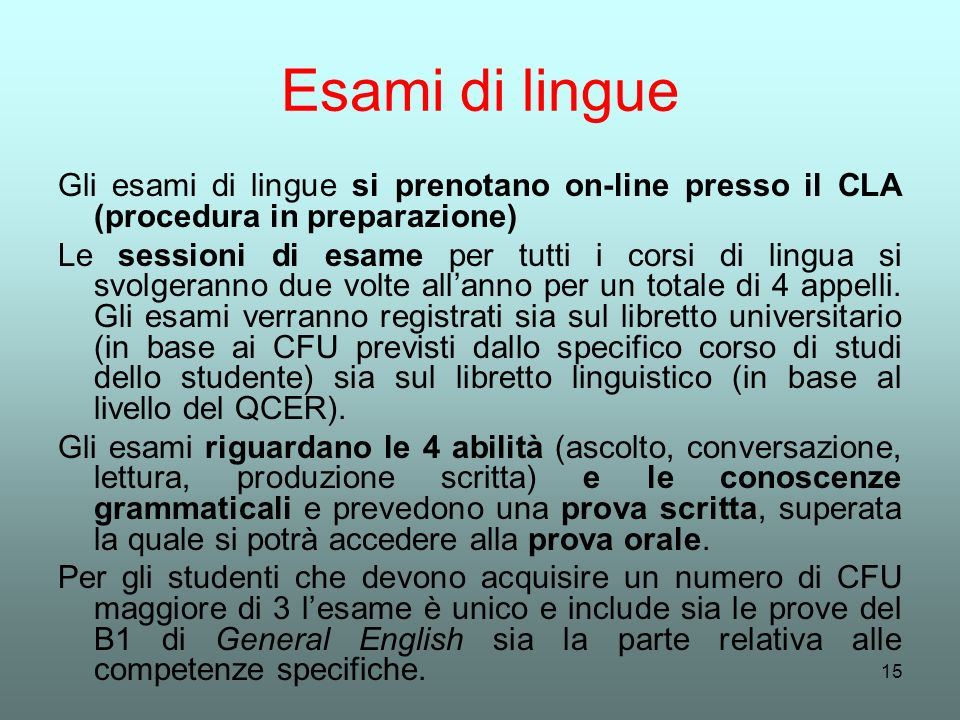 Esami di lingue Gli esami di lingue si prenotano on-line presso il CLA (procedura in preparazione)