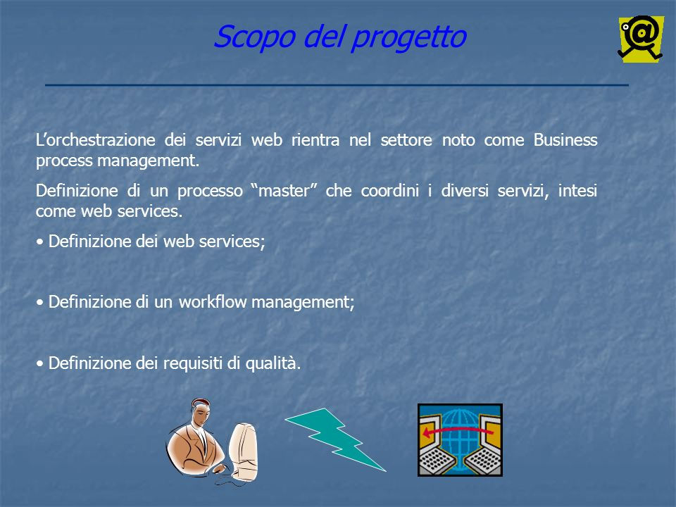 Scopo del progetto L'orchestrazione dei servizi web rientra nel settore noto come Business process management.