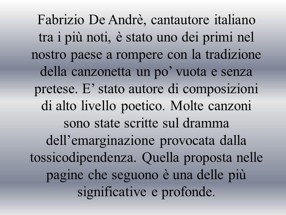 Fabrizio De Andrè, cantautore italiano tra i più noti, è stato uno dei primi nel nostro paese a rompere con la tradizione della canzonetta un po' vuota e senza pretese.