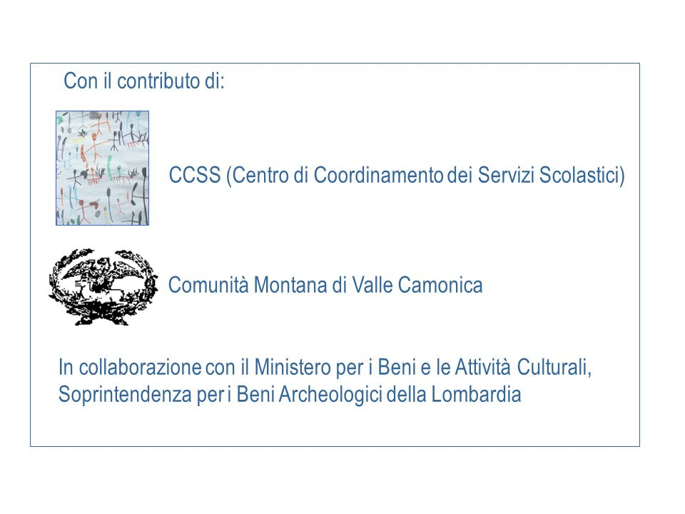 Con il contributo di: CCSS (Centro di Coordinamento dei Servizi Scolastici) Comunità Montana di Valle Camonica.