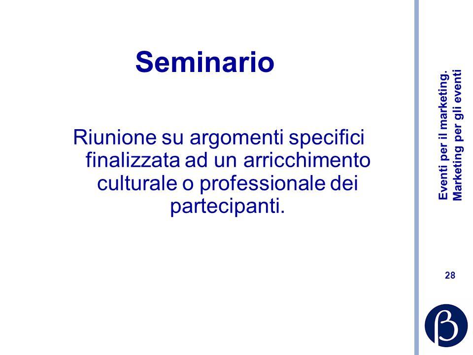 Seminario Riunione su argomenti specifici finalizzata ad un arricchimento culturale o professionale dei partecipanti.