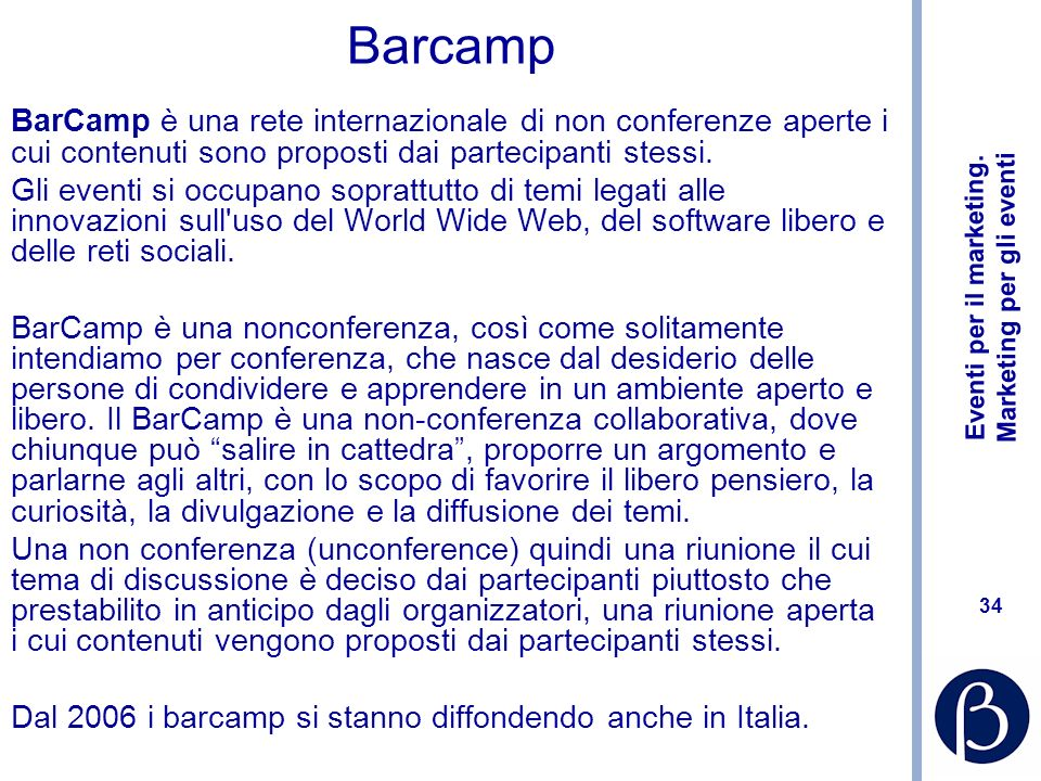 Barcamp BarCamp è una rete internazionale di non conferenze aperte i cui contenuti sono proposti dai partecipanti stessi.