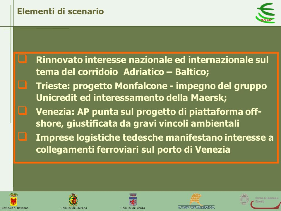 Elementi di scenario Rinnovato interesse nazionale ed internazionale sul tema del corridoio Adriatico – Baltico;