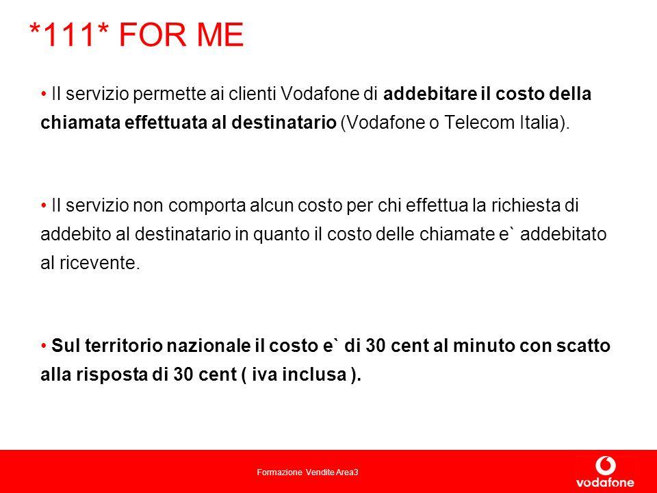 *111* FOR ME Il servizio permette ai clienti Vodafone di addebitare il costo della chiamata effettuata al destinatario (Vodafone o Telecom Italia).