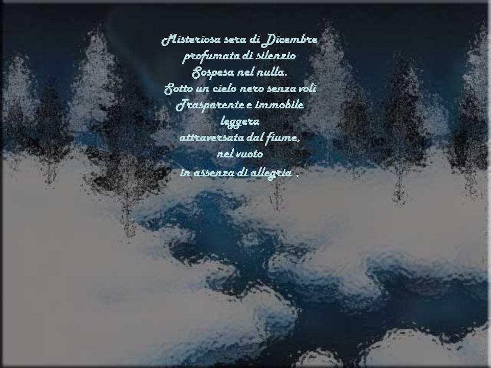 Misteriosa sera di Dicembre profumata di silenzio Sospesa nel nulla