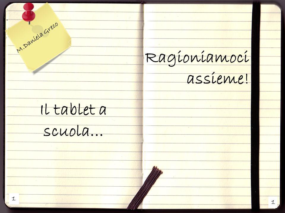 M.Daniela Greco Ragioniamoci assieme! Il tablet a scuola… 1 1