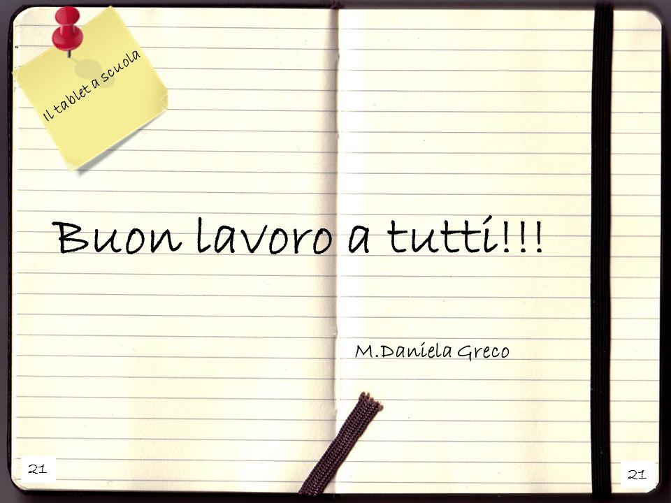 Il tablet a scuola Buon lavoro a tutti!!! M.Daniela Greco 21 21 21
