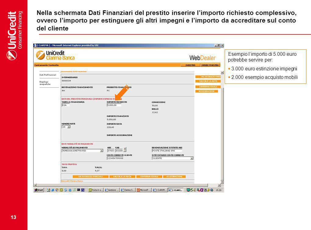 Nella schermata Dati Finanziari del prestito inserire l'importo richiesto complessivo, ovvero l'importo per estinguere gli altri impegni e l'importo da accreditare sul conto del cliente
