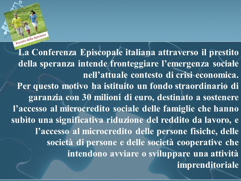 La Conferenza Episcopale italiana attraverso il prestito della speranza intende fronteggiare l'emergenza sociale nell'attuale contesto di crisi economica.