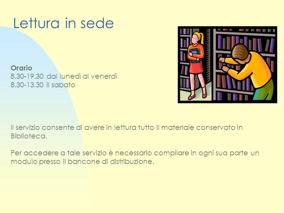 Lettura in sede Orario 8.30-19.30 dal lunedì al venerdì