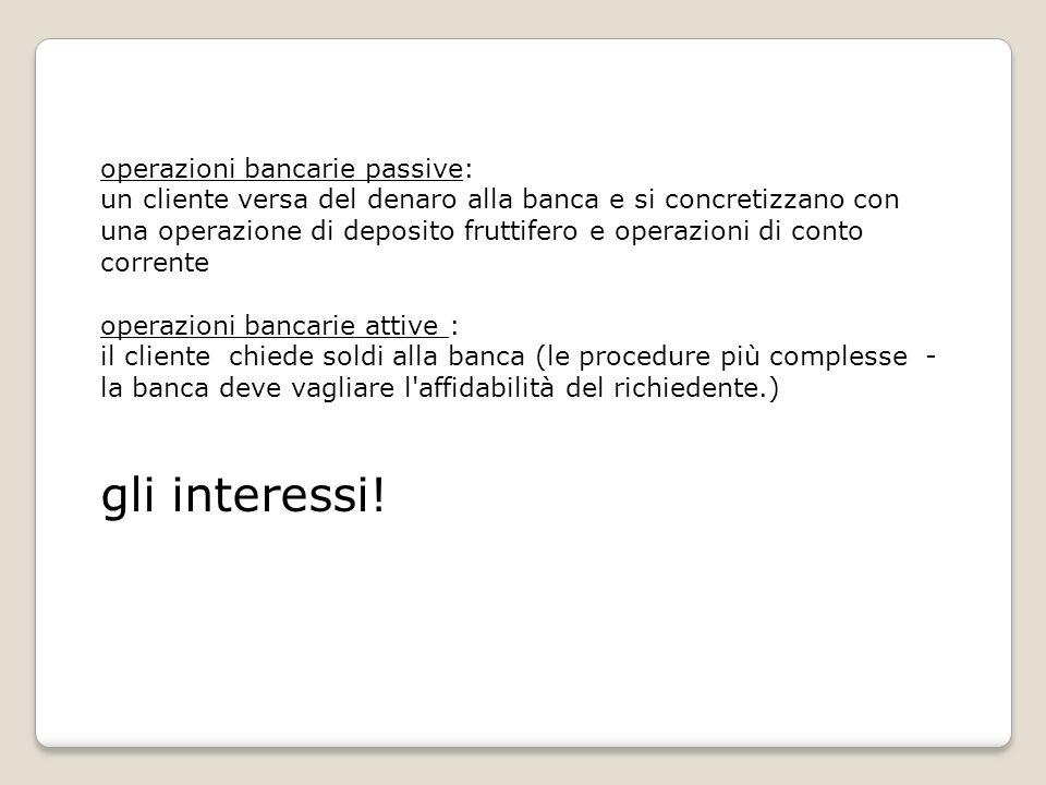 gli interessi! operazioni bancarie passive: