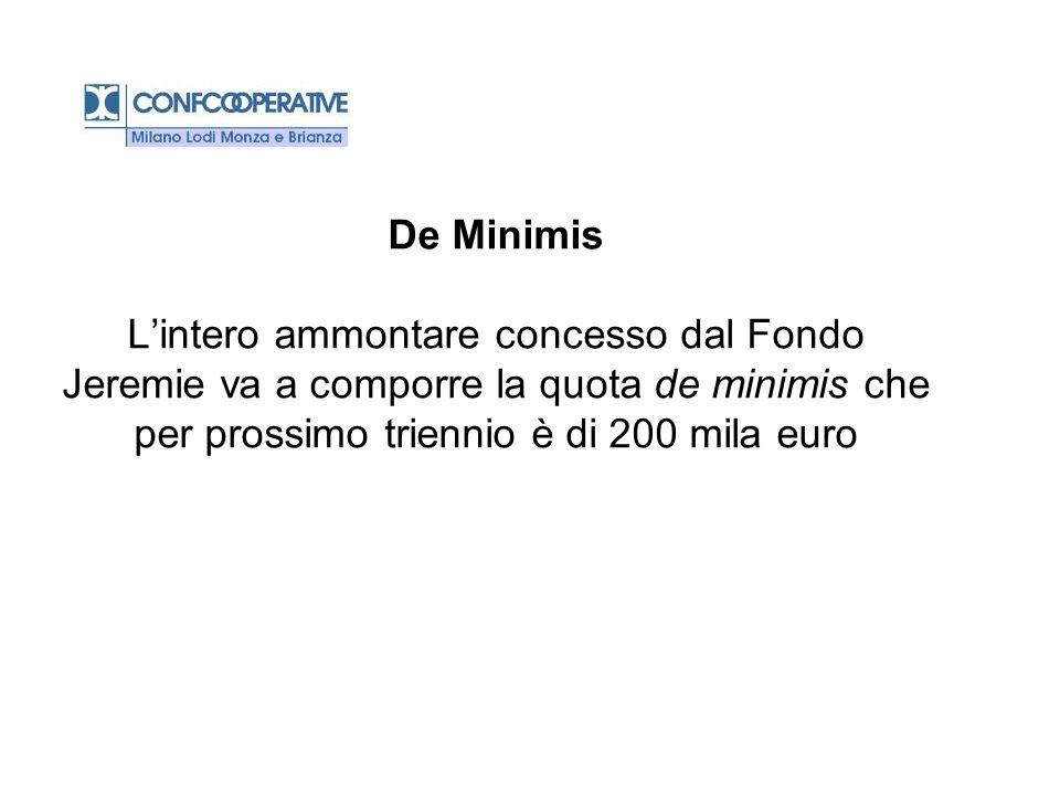 De Minimis L'intero ammontare concesso dal Fondo Jeremie va a comporre la quota de minimis che per prossimo triennio è di 200 mila euro