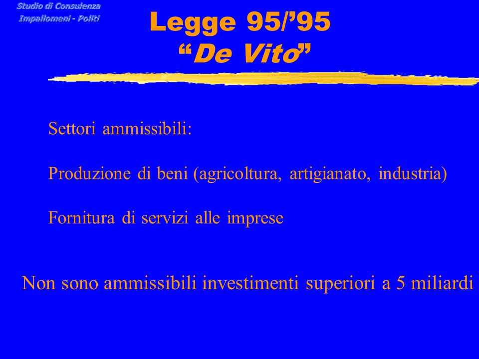 Studio di Consulenza Impallomeni - Politi. Legge 95/'95 De Vito Settori ammissibili: Produzione di beni (agricoltura, artigianato, industria)