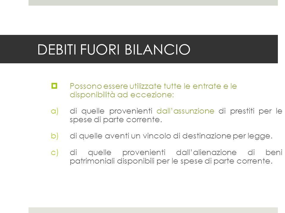 DEBITI FUORI BILANCIO Possono essere utilizzate tutte le entrate e le disponibilità ad eccezione: