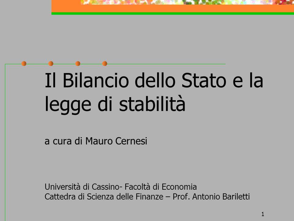 Il Bilancio dello Stato e la legge di stabilità a cura di Mauro Cernesi Università di Cassino- Facoltà di Economia Cattedra di Scienza delle Finanze – Prof.