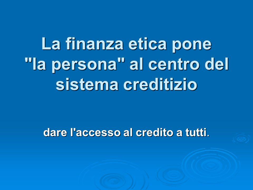 La finanza etica pone la persona al centro del sistema creditizio