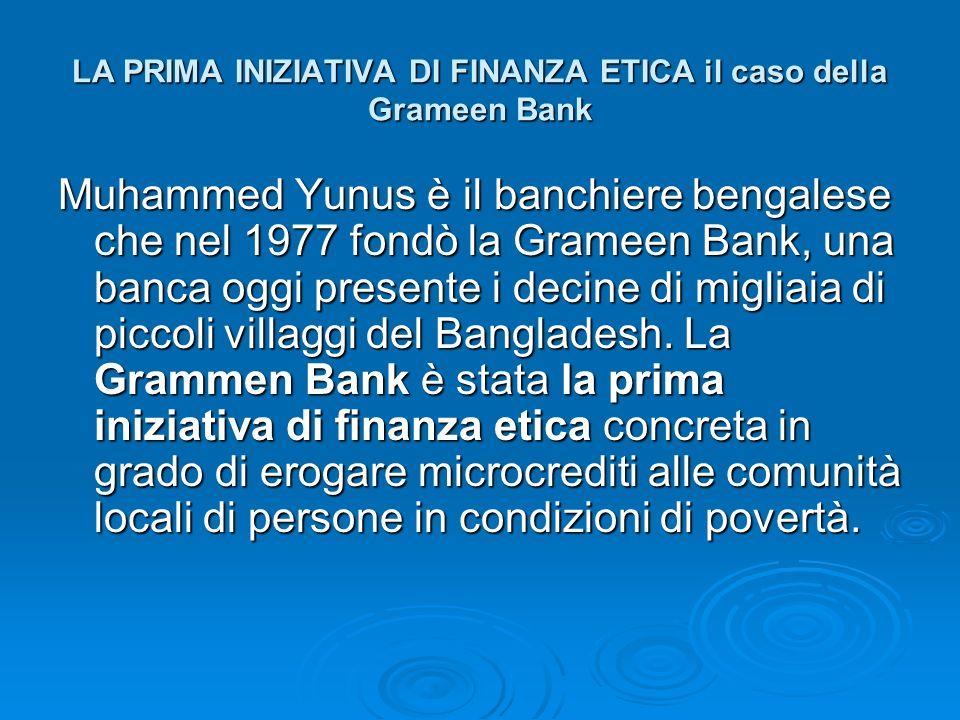 LA PRIMA INIZIATIVA DI FINANZA ETICA il caso della Grameen Bank