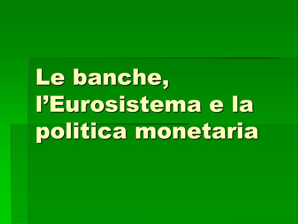 Le banche, l'Eurosistema e la politica monetaria