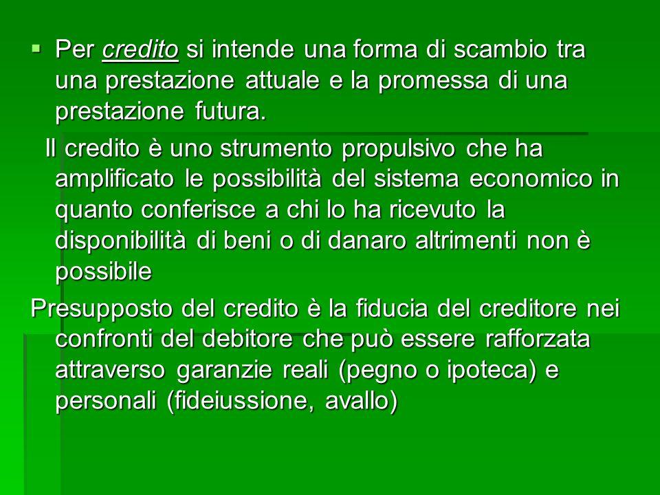 Per credito si intende una forma di scambio tra una prestazione attuale e la promessa di una prestazione futura.