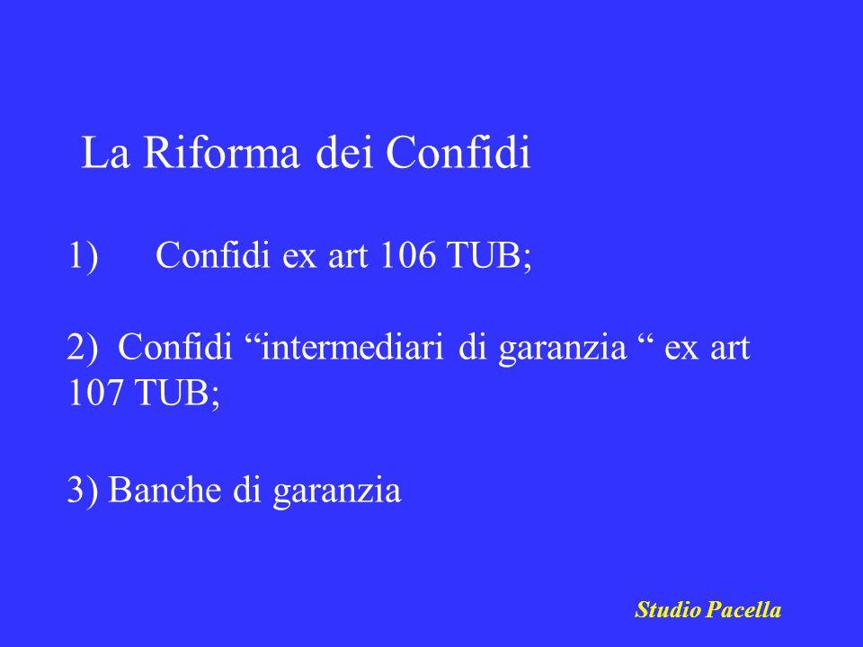 La Riforma dei Confidi 1) Confidi ex art 106 TUB; 2) Confidi intermediari di garanzia ex art 107 TUB; 3) Banche di garanzia
