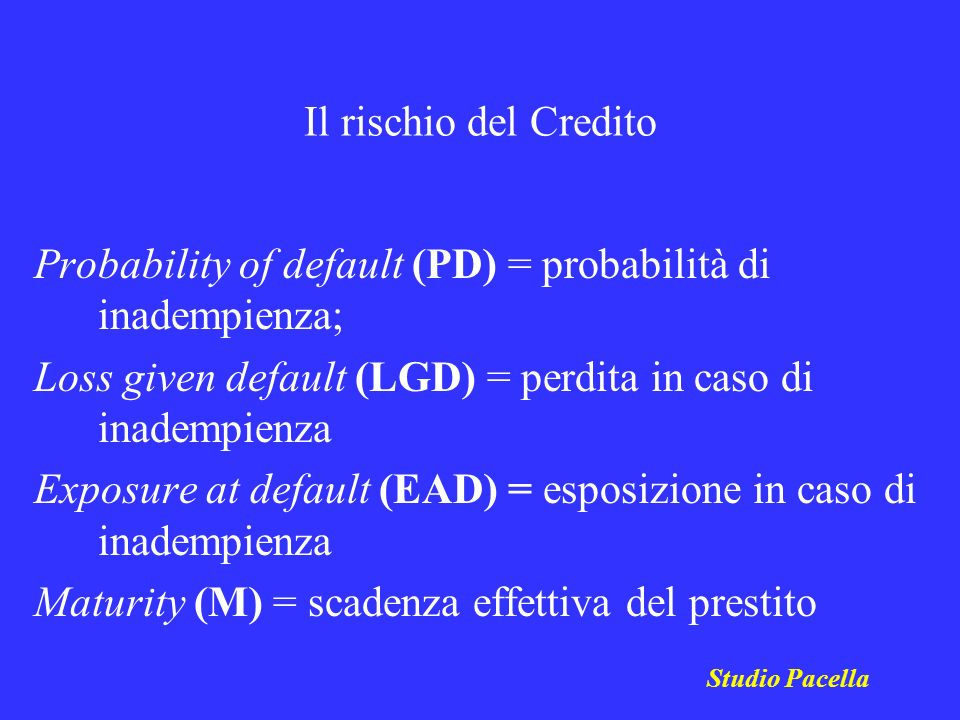 Probability of default (PD) = probabilità di inadempienza;