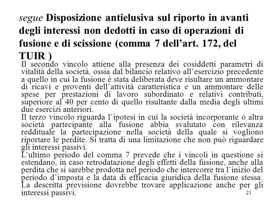 segue Disposizione antielusiva sul riporto in avanti degli interessi non dedotti in caso di operazioni di fusione e di scissione (comma 7 dell'art. 172, del TUIR )