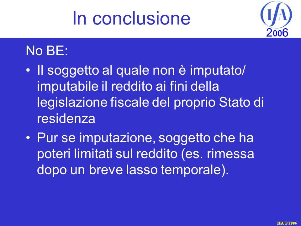 In conclusione No BE: Il soggetto al quale non è imputato/ imputabile il reddito ai fini della legislazione fiscale del proprio Stato di residenza.