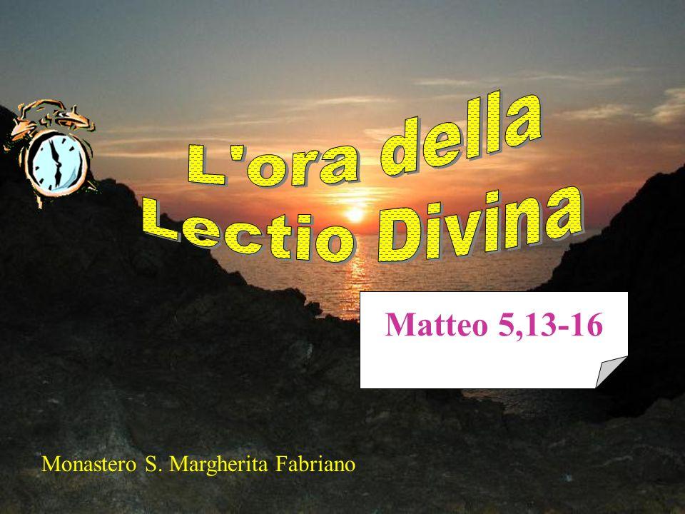 Matteo 5,13-16 L ora della Lectio Divina