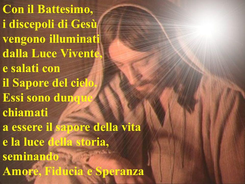 Con il Battesimo, i discepoli di Gesù vengono illuminati dalla Luce Vivente, e salati con il Sapore del cielo.