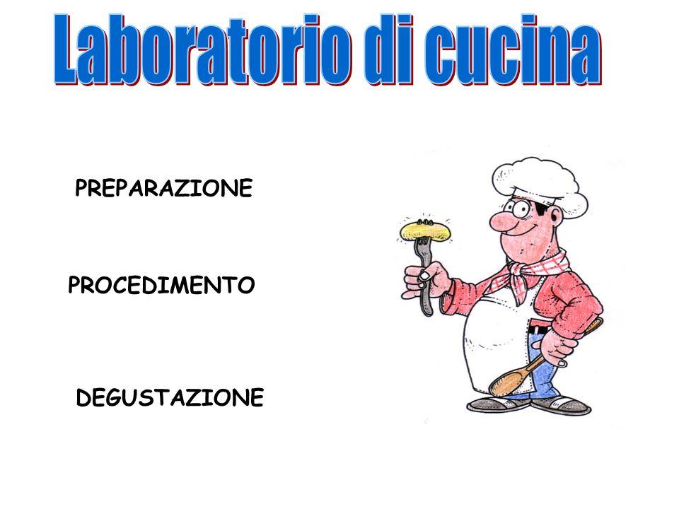 Laboratorio di cucina PREPARAZIONE PROCEDIMENTO DEGUSTAZIONE
