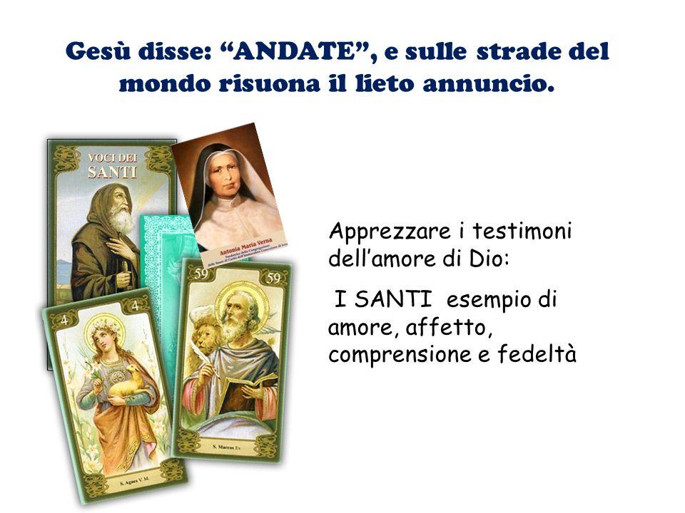 Gesù disse: ANDATE , e sulle strade del mondo risuona il lieto annuncio.