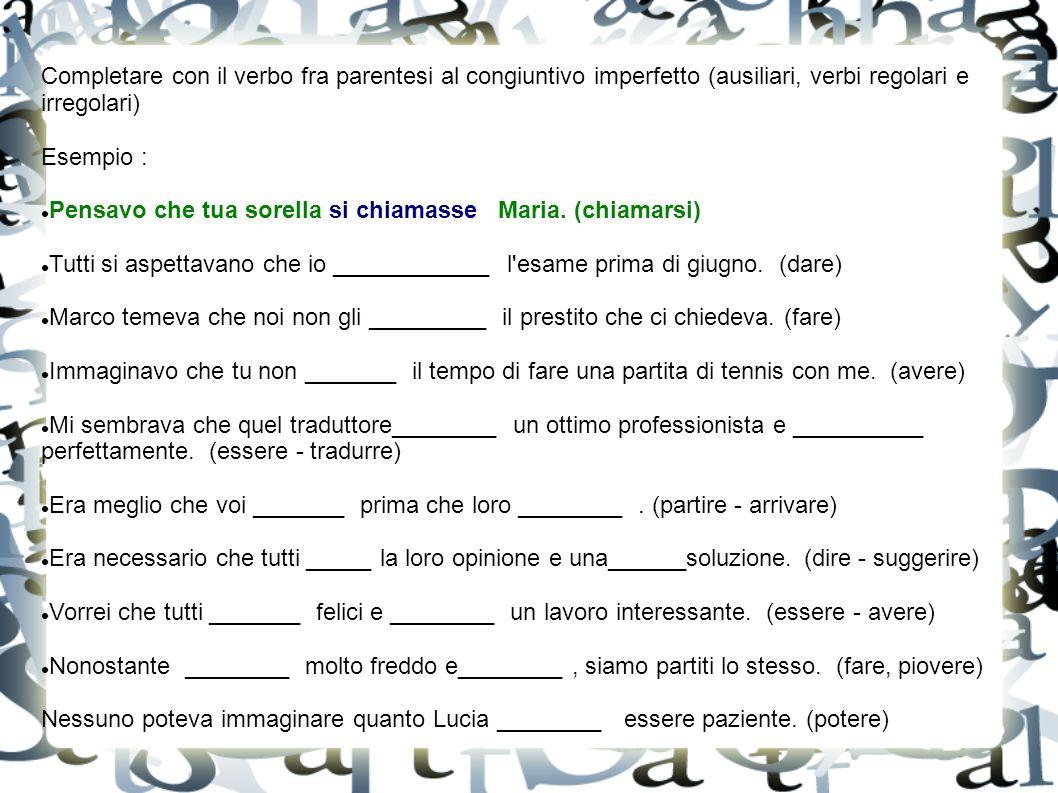 Completare con il verbo fra parentesi al congiuntivo imperfetto (ausiliari, verbi regolari e irregolari)