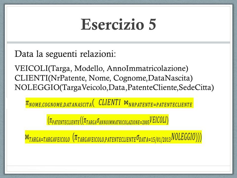 Esercizio 5 Data la seguenti relazioni: