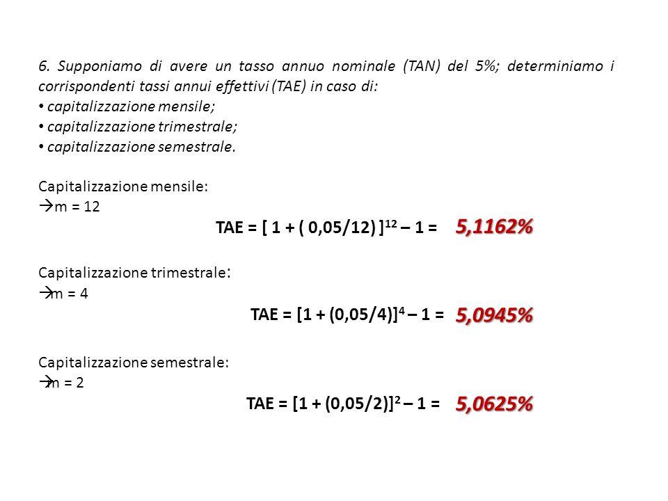 6. Supponiamo di avere un tasso annuo nominale (TAN) del 5%; determiniamo i corrispondenti tassi annui effettivi (TAE) in caso di: