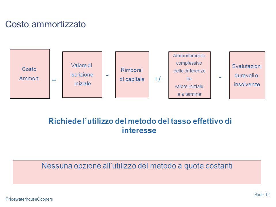 Richiede l'utilizzo del metodo del tasso effettivo di interesse