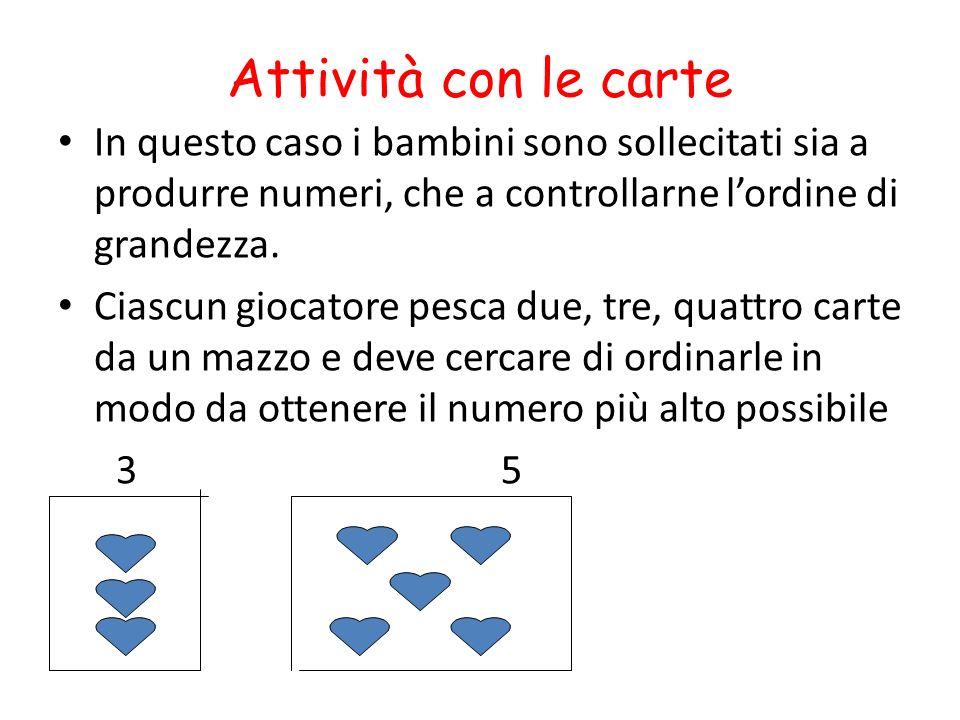 Attività con le carte In questo caso i bambini sono sollecitati sia a produrre numeri, che a controllarne l'ordine di grandezza.