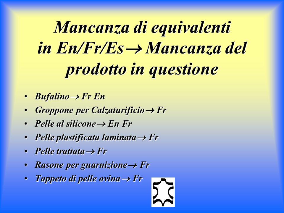 Mancanza di equivalenti in En/Fr/Es Mancanza del prodotto in questione