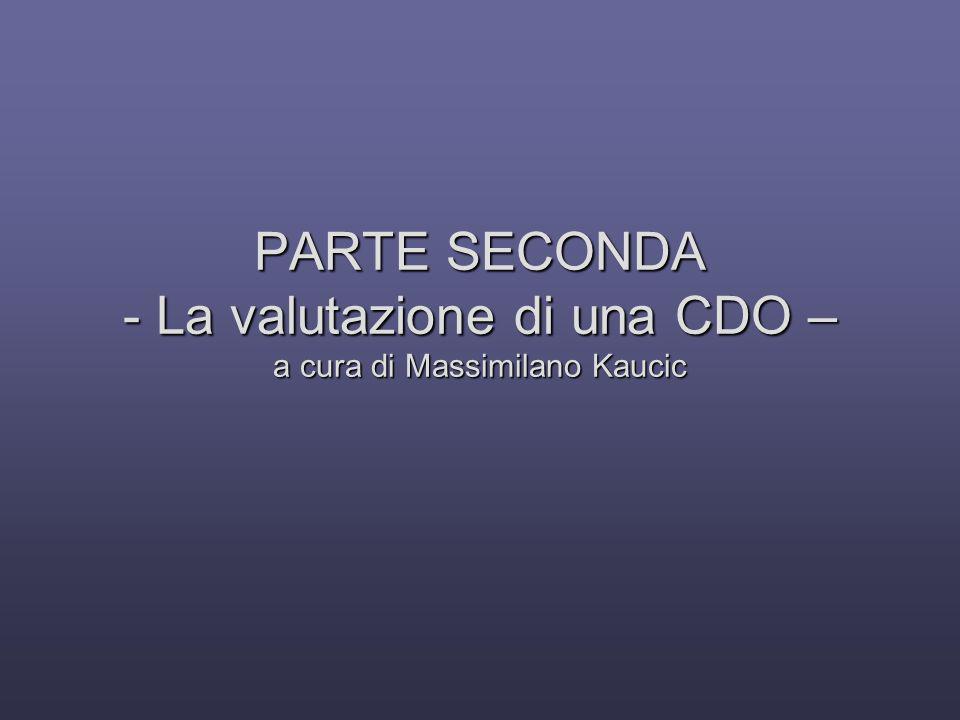 PARTE SECONDA - La valutazione di una CDO – a cura di Massimilano Kaucic