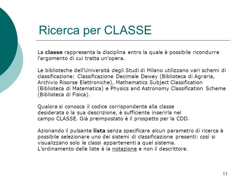 Ricerca per CLASSE La classe rappresenta la disciplina entro la quale è possibile ricondurre. l argomento di cui tratta un opera.
