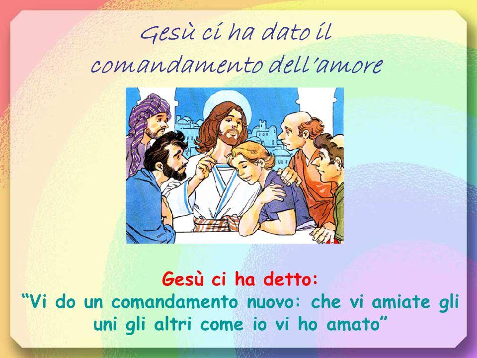 Gesù ci ha dato il comandamento dell'amore