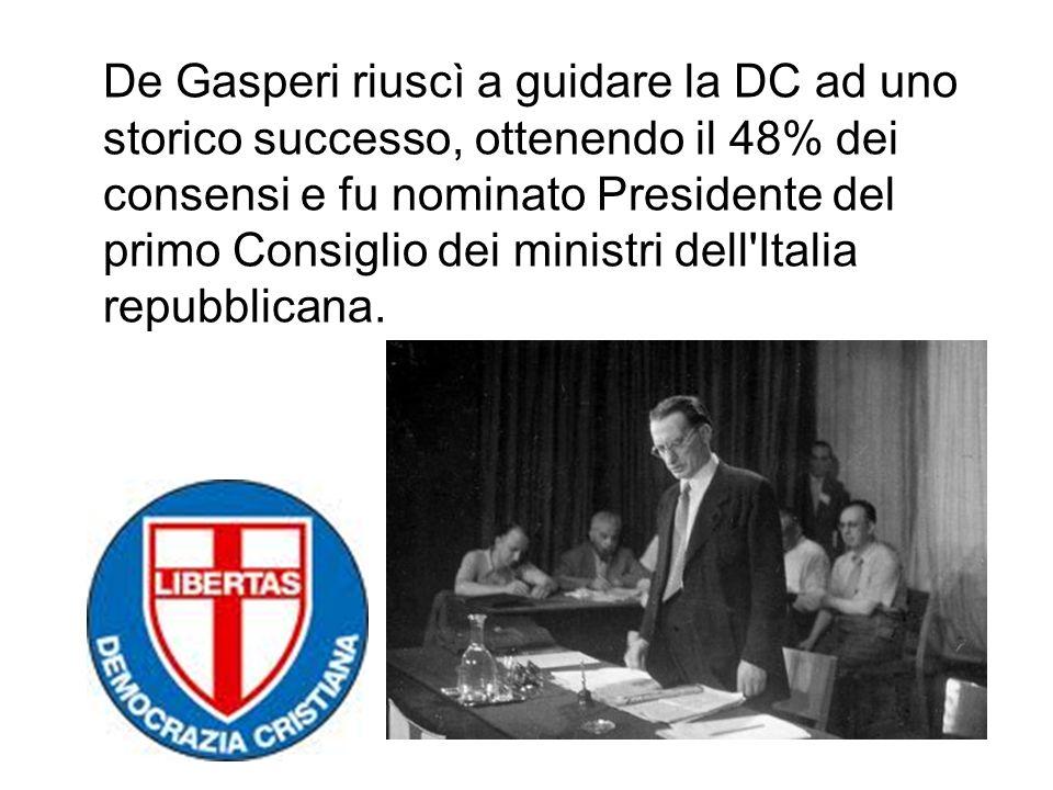 De Gasperi riuscì a guidare la DC ad uno storico successo, ottenendo il 48% dei consensi e fu nominato Presidente del primo Consiglio dei ministri dell Italia repubblicana.
